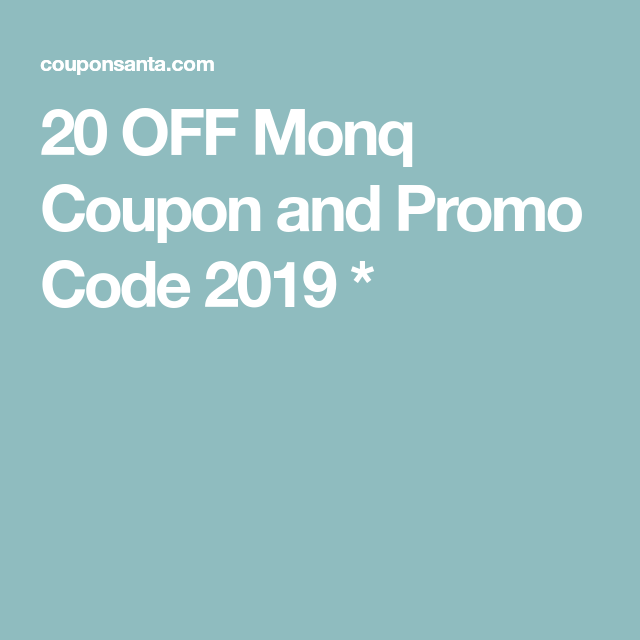 20 OFF Monq Coupon and Promo Code 2019 * | promo codes and