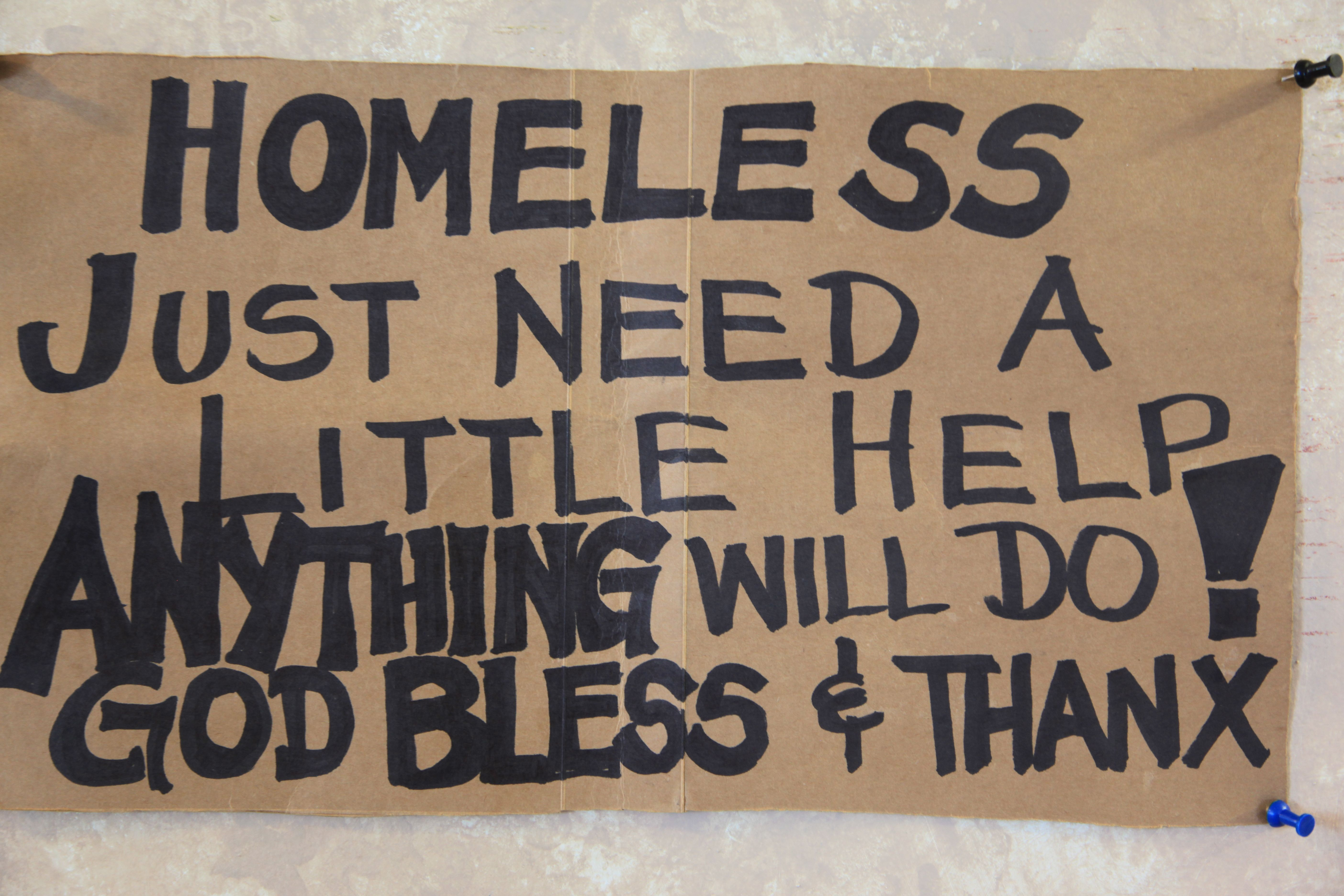 """""""Homeless just need a little help,anything will do! god bless & thanx."""""""