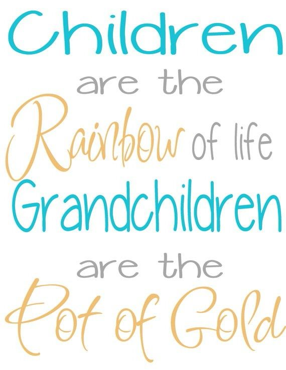 Children are the rainbow of life. Grandchildren are the ...
