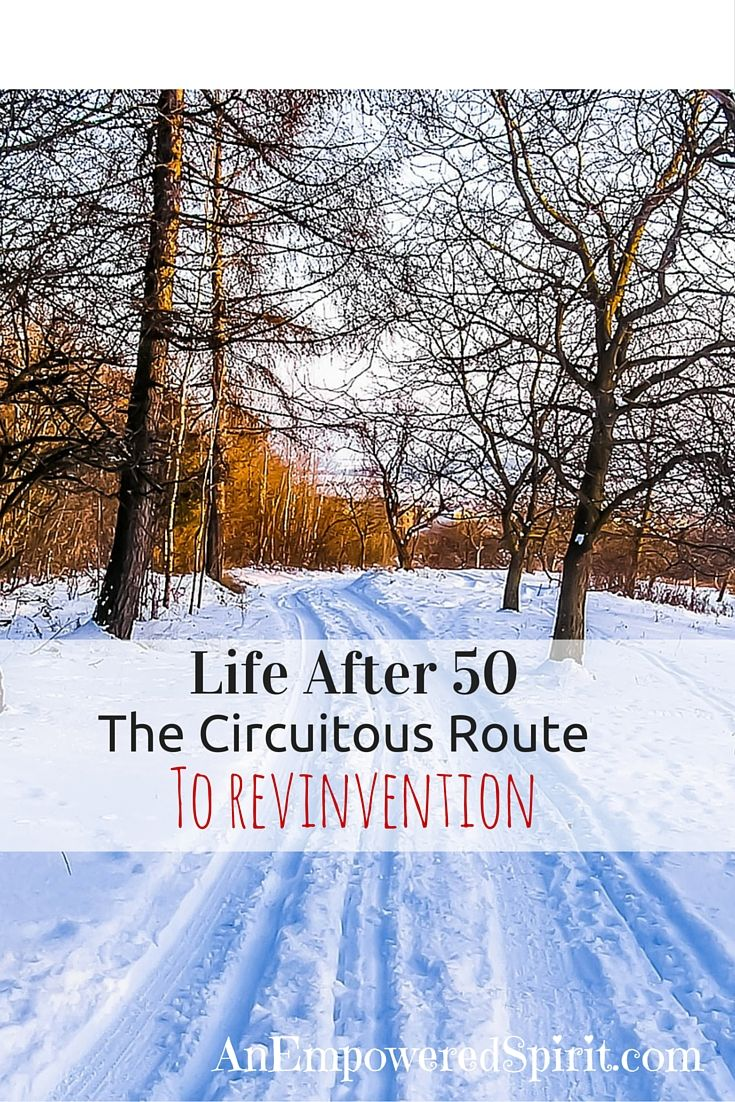 life after the circuitous route to reinvention the age life my personal and professional life collided after the age of 50 when i decided i d somehow reinvent myself the chapter of being a stay at home mom was