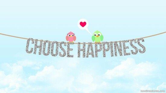 Choose Happiness · Choose HappinessChoose JoyDesktop ...