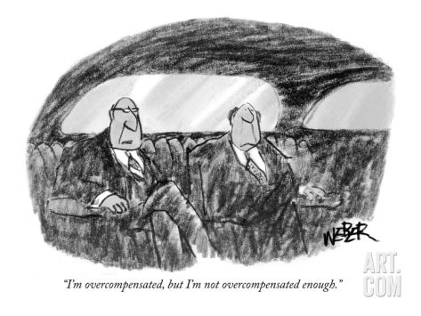 I'm overcompensated, but I'm not overcompensated enough. - New Yorker Cartoon Premium Giclee Print by Robert Weber at Art.com