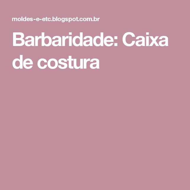 Barbaridade: Caixa de costura