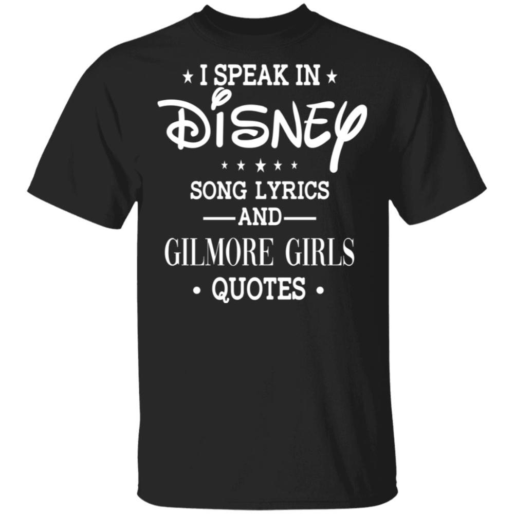 I Speak In Disney Song Lyrics And Gilmore Girls Quotes Shirt Tank Hoodie