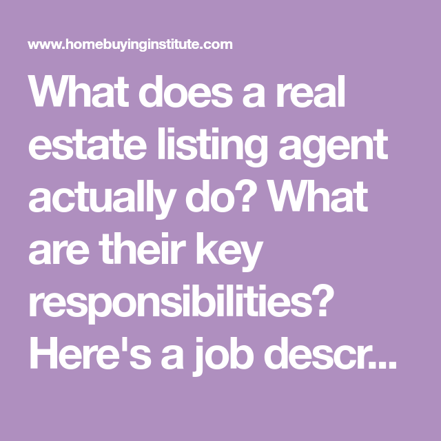 What Does A Real Estate Listing Agent Actually Do What Are Their Key Responsibilities Here S A Job Description Listing Agent Real Estate Listings Real Estate