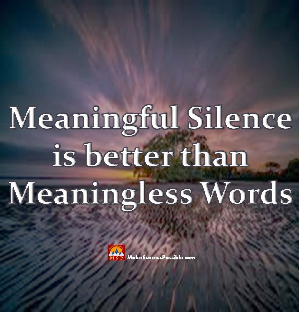 Silence Is The Best Answer To All The Questions Sometimes Silence Becomes The Source Of The Most Meaningf Worthy Quotes Silence Is Better Motivational Quotes