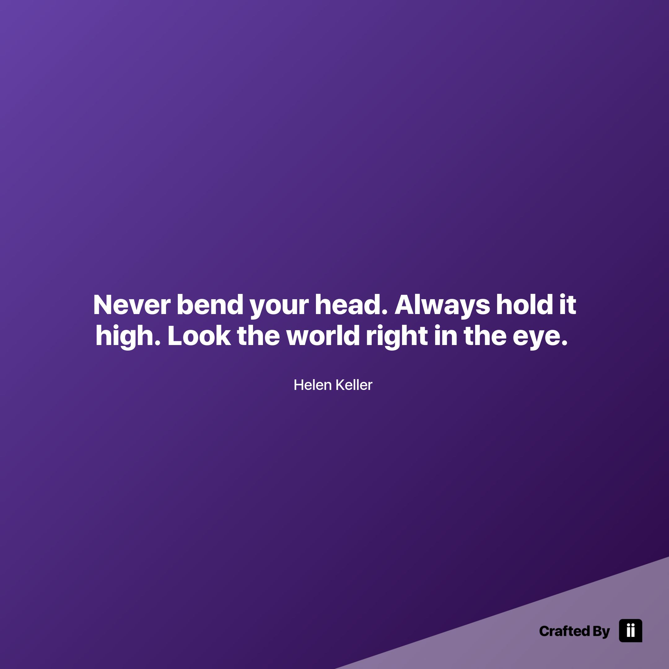 Never Bend Your Head Always Hold It High Look The World