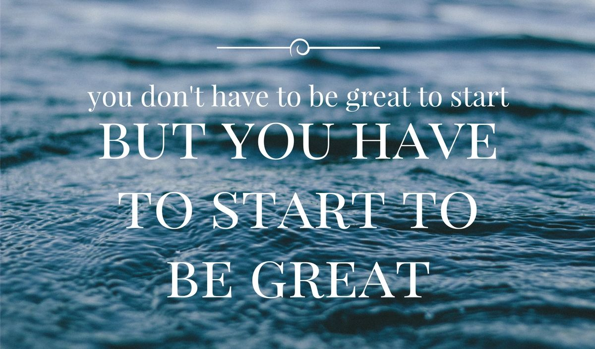 You can only fail if you don't try! You could be great, but you will never know until you start.