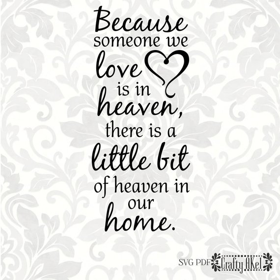 Because someone we love is in heaven, there is a little ...