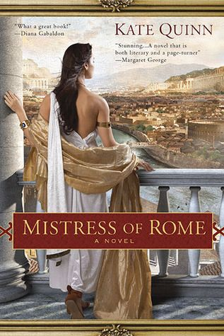 """Kate Quinn's debut novel of 1st century Rome, Mistress of Rome, is exciting from beginning to end."""
