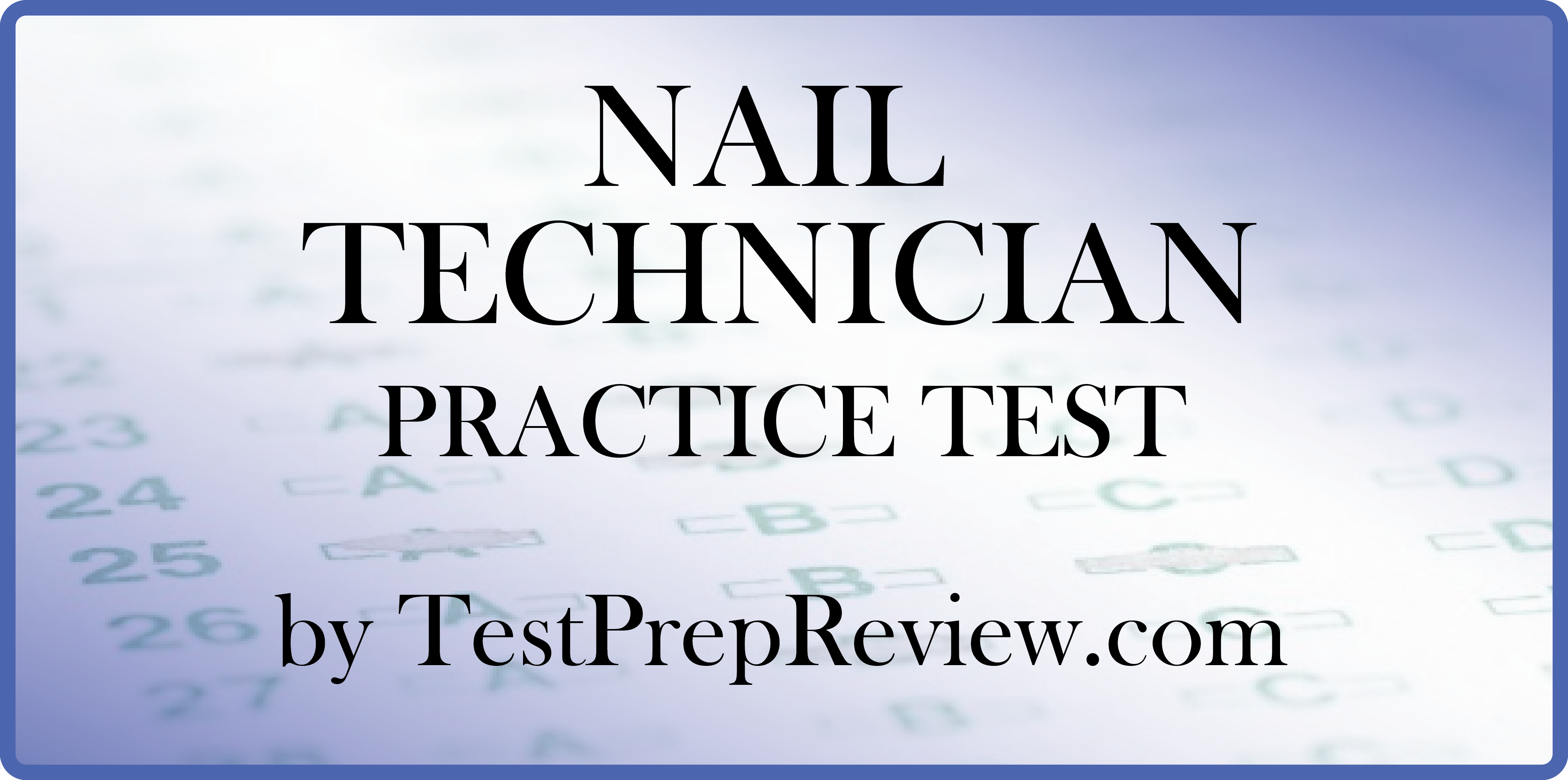 Free Nail Technician Practice Test offered by TestPrepReview. Nail Technician test study aid.
