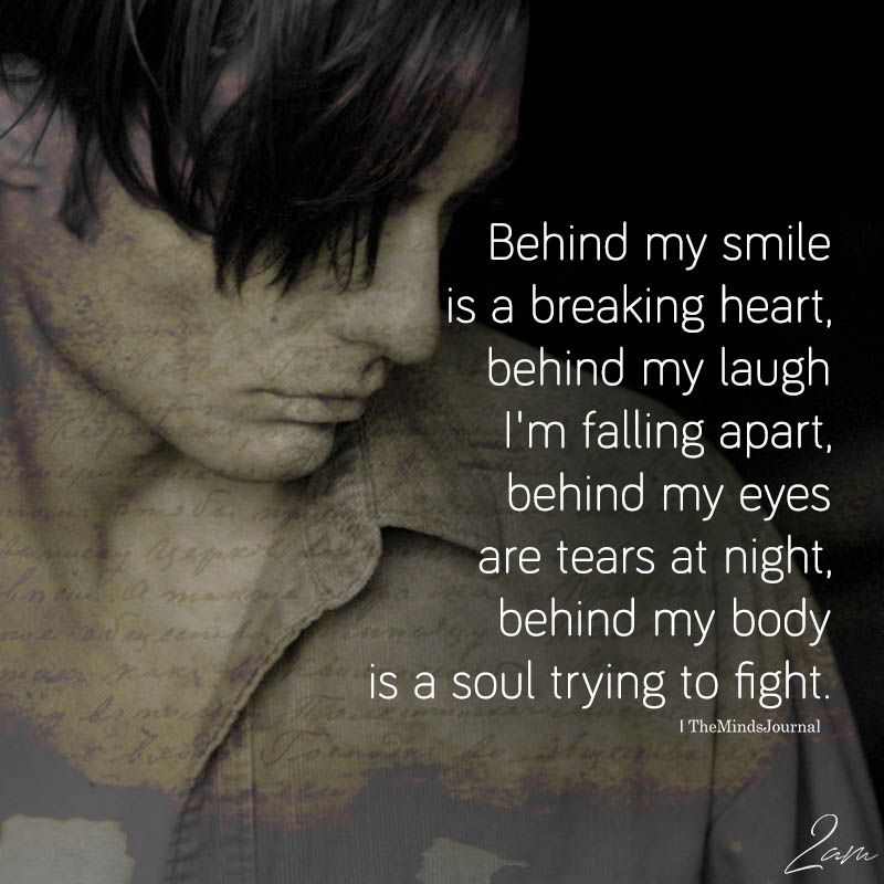 Behind My Smile Is A Breaking Heart Heavy Heart Quotes Heart Quotes Feelings My Smile Quotes