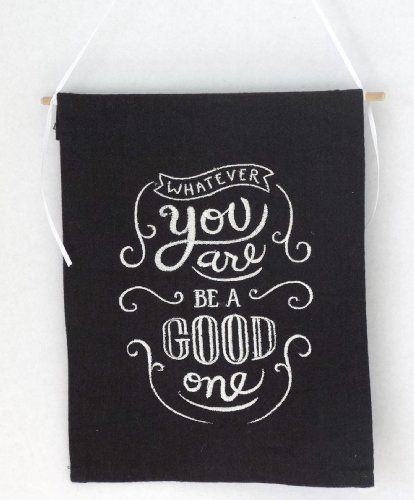 What Ever You Are ... Be a Good One Wall Hanging