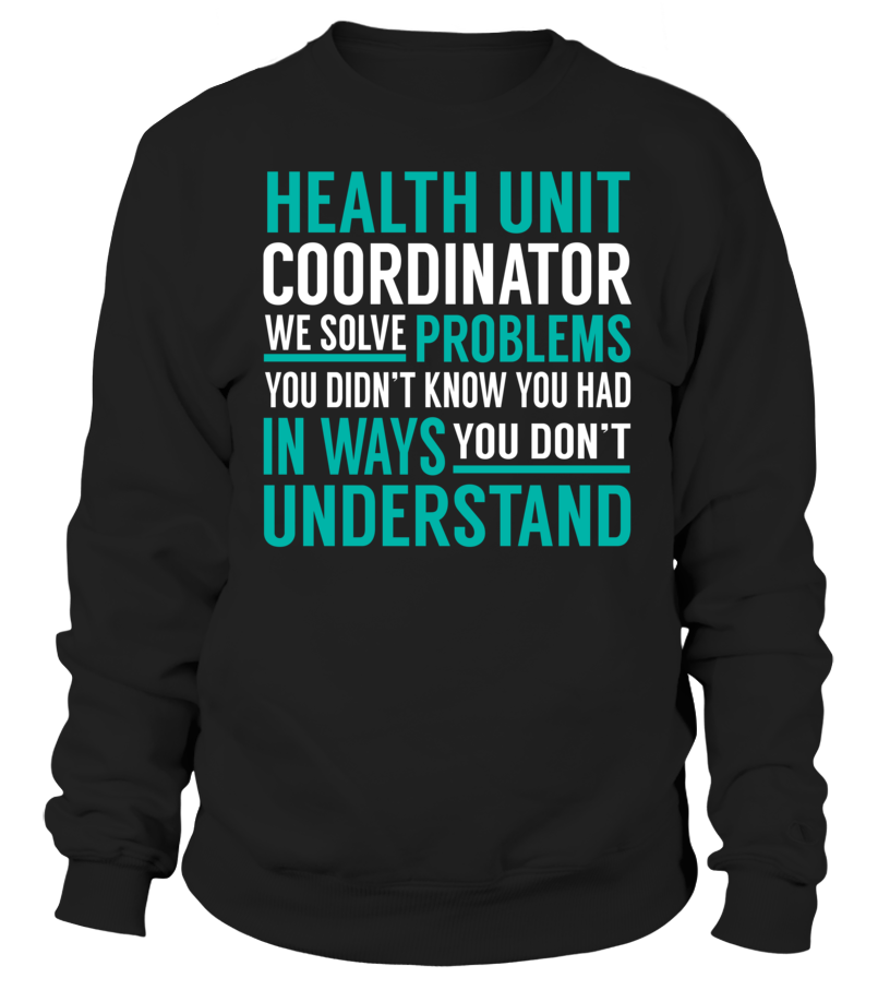 Health Unit Coordinator We Solve Problems You Dont Understand Job Title T Shirt Healthunitcoordinator Problem Solving T Shirt Shirts