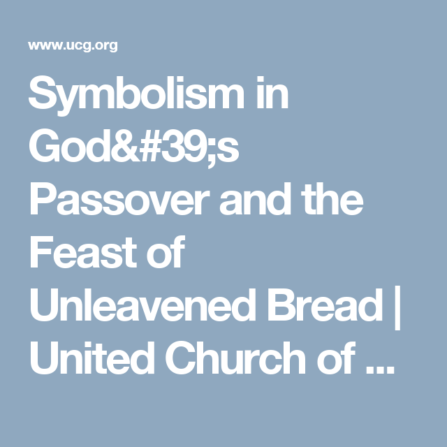 Symbolism In Gods Passover And The Feast Of Unleavened Bread