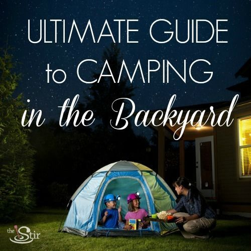 How to have the ultimate camping trip in your own backyard. Hello, no bears! http://thestir.cafemom.com/big_kid/158149/5_tips_for_the_perfect