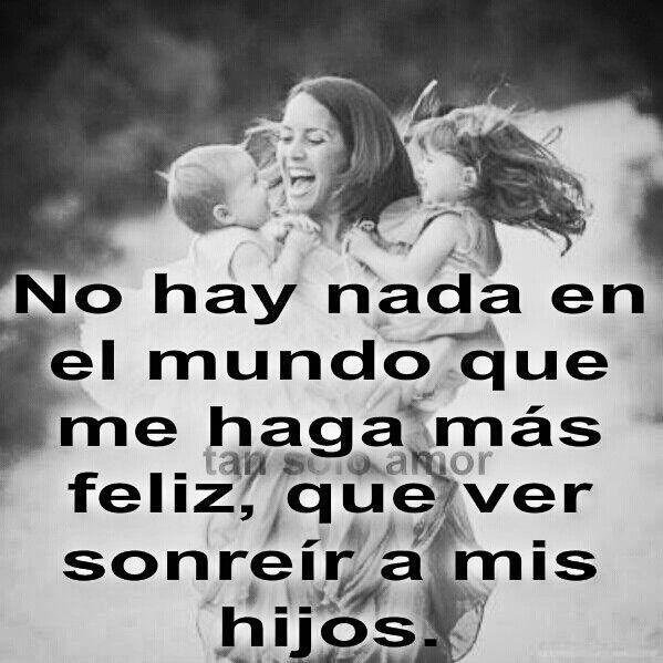 Nada Hace Mas Feliz A Una Madre Que Ver Felices A Nuestros Hijos Quotes For Kids Uplifting Quotes Wisdom Quotes
