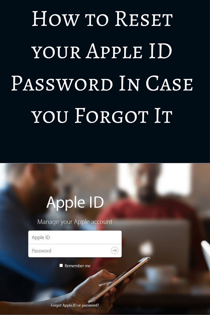 If You Have Forgotten Your Apple Id Password, Don't Panic You Can Easily