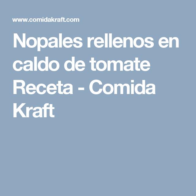 Nopales rellenos en caldo de tomate Receta - Comida Kraft