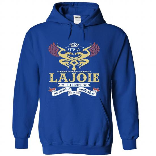 its a LAJOIE Thing You Wouldnt Understand  - T Shirt, H - #red sweater #pullover sweater. HURRY => https://www.sunfrog.com/Names/it-RoyalBlue-45169586-Hoodie.html?68278