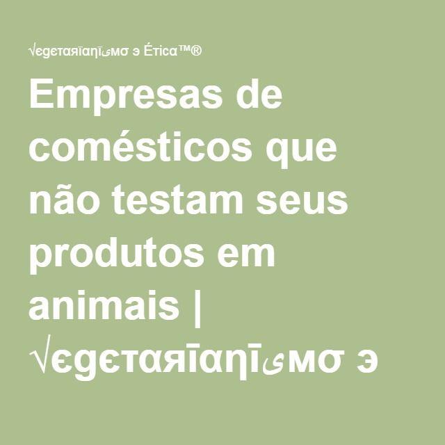 Empresas de comésticos que não testam seus produtos em animais | √єgєταяīαηīىмσ э Éтicα™®