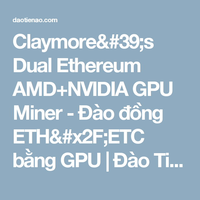 Claymore's Dual Ethereum AMD+NVIDIA GPU Miner - Đào đồng ETH