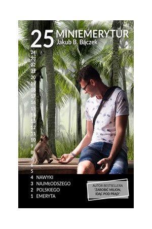 25 Miniemerytur Nawyki Najmlodszego Polskiego Emeryta Jakub B Baczek Ebooks Library Ebooks Books