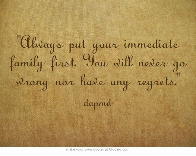 Always Put Your Immediate Family First. You Will Never Go