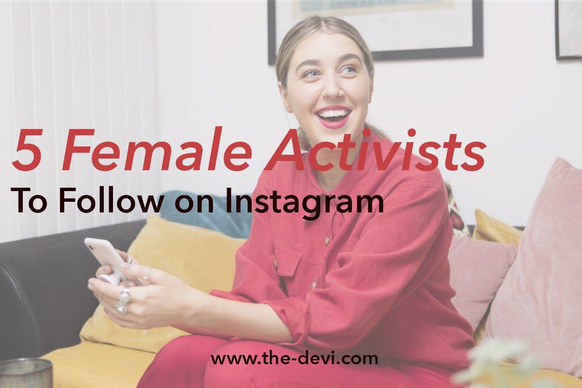 5 Female Activists To Follow On Instagram Female Activist Meet Women