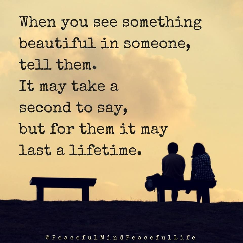 Peaceful Mind Peaceful Life Quotes When You See Something Beautiful In Someone Tell Them  Words Of