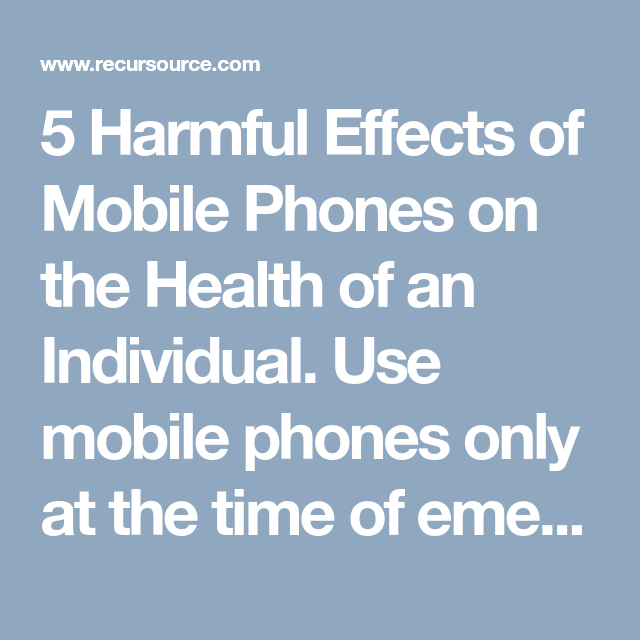 5 Harmful Effects of Mobile Phones on the Health of an