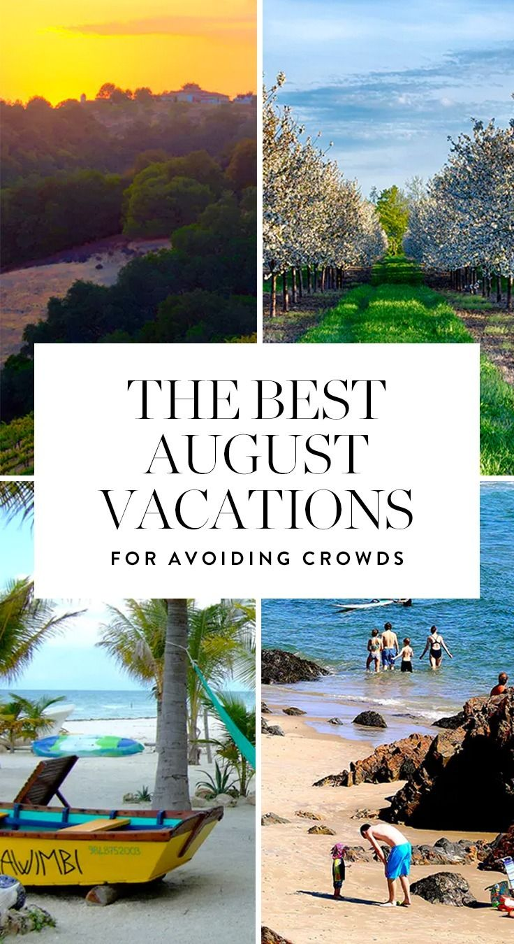 6 august vacations that won't be bananas expensive and overcrowded