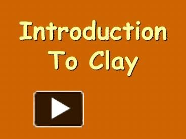 PPT – Introduction To Clay PowerPoint presentation | free to view