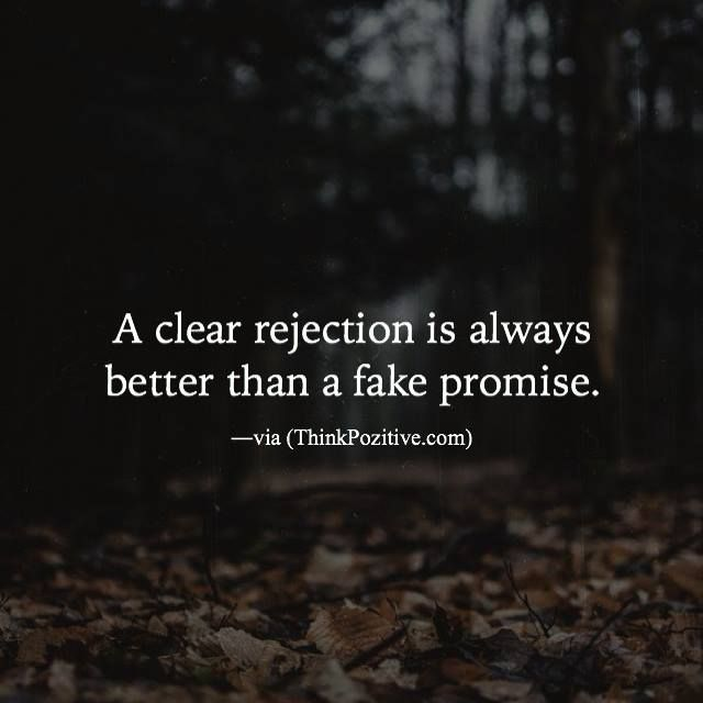 A Clear Rejection Is Always Better Promise Quotes Rejected Quotes Positive Quotes
