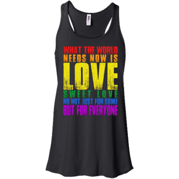 What The World Needs Now Is Love World Peace T Shirt