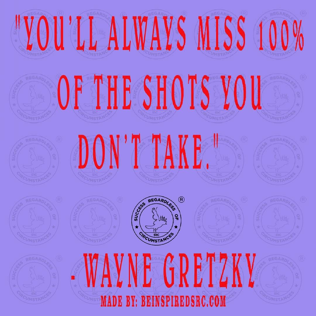 Success Regardless of Circumstances, SRC, Be Inspired, Quotes To Live By, the best you, inspiration, Motivation, inspirational quotes, motivational quotes,inspire, inspired, Wayne Gretzky,