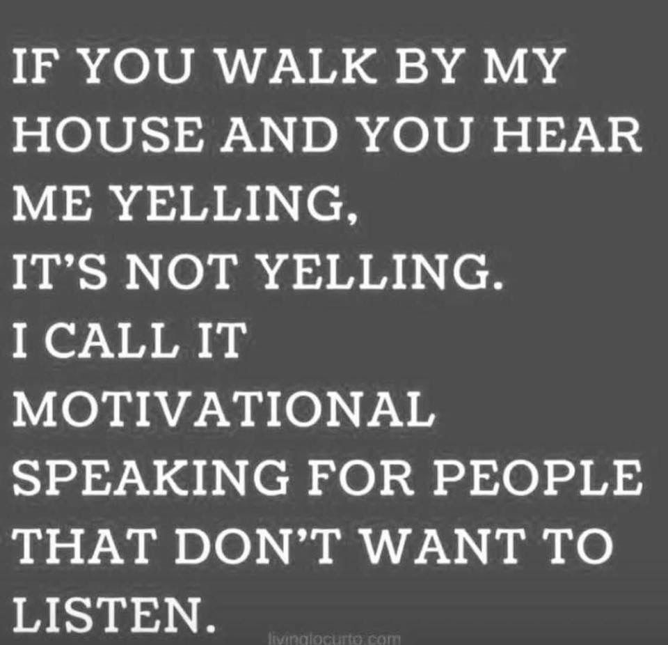 If You Walk By My House And You Hear Me Yelling It S Not Yelling I Call It Motivational Speaking For Funny Mom Quotes Funny Parenting Memes Motherhood Funny