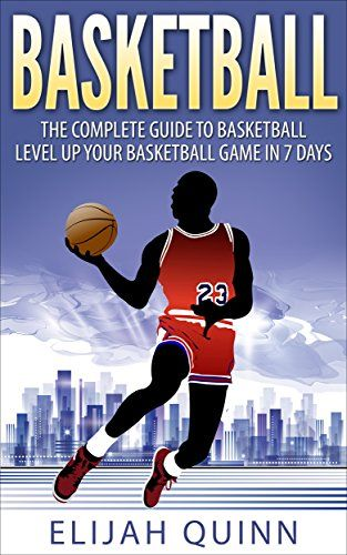 Basketball: The Complete Guide To Basketball - Level Up Your Basketball Game In 7 Days by Elijah Quinn http://www.amazon.com/dp/B00ZVE1KCC/ref=cm_sw_r_pi_dp_3g.Yvb0AFFPDP