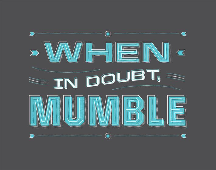 When In Doubt, Mumble | Words, Funny, Quotes