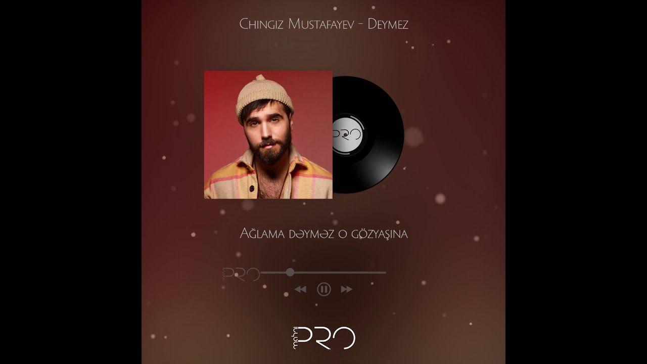 Chingiz Mustafayev Deymez Mp3 Yukle In 2021 Mp3