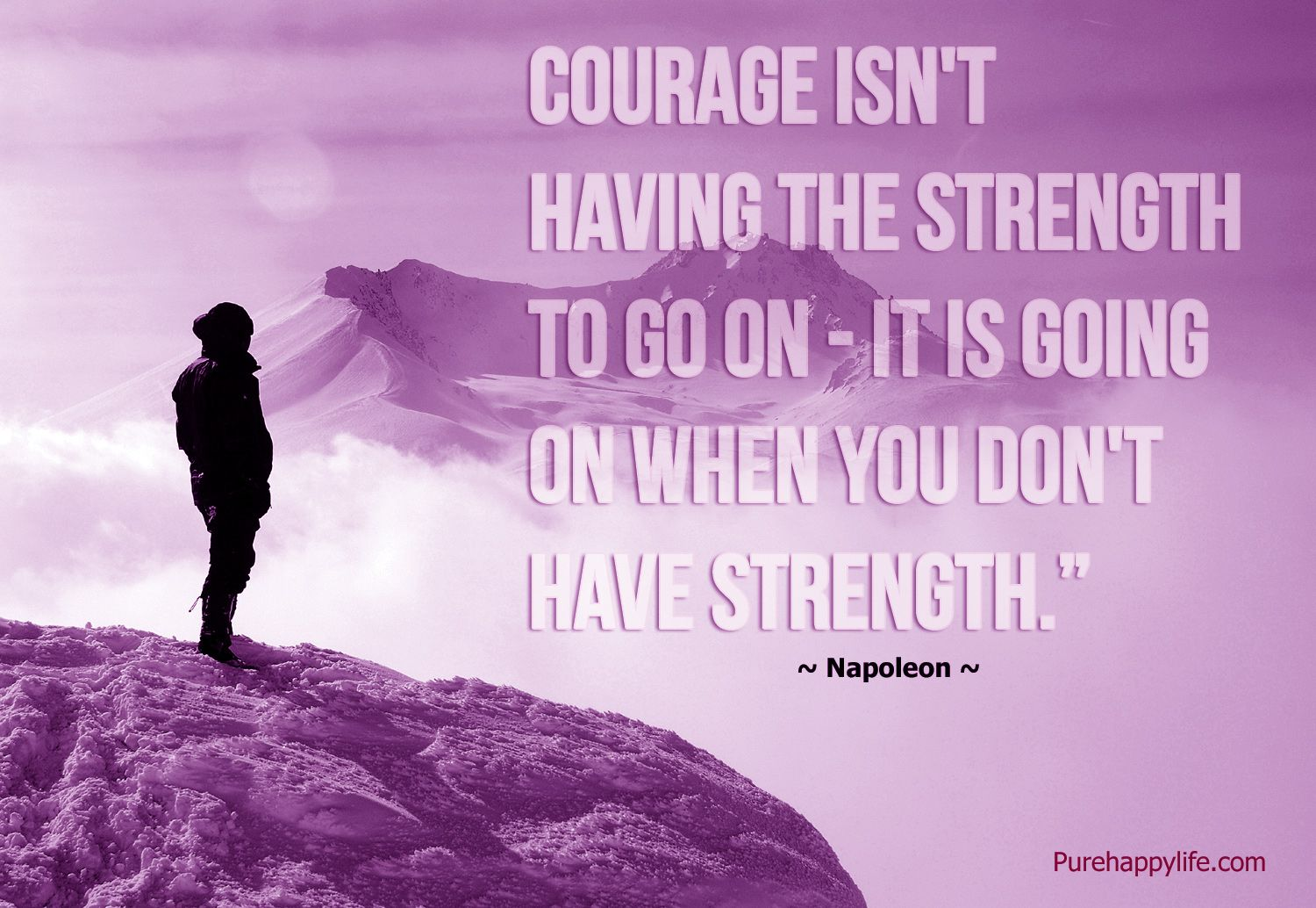 Quotes About Courage Courage Isn't Having The Strength To Go On  It Is Going On When You .