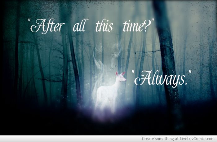 "after all this time - ""Always'  J.K. Rowling"