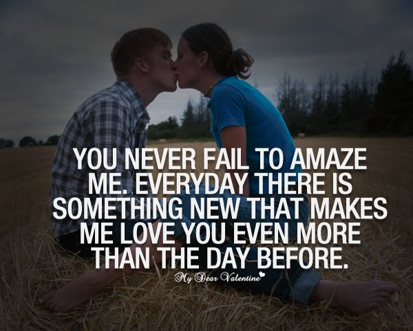 Quotes I Love You More Every Day: You Never Fail To Amaze Me. Everyday There Is Something