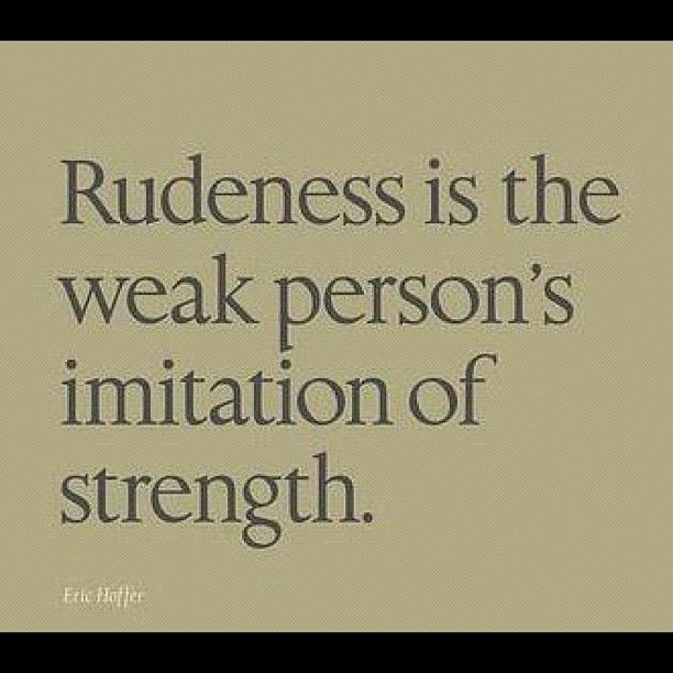 Rudeness is for weak people Powerful quotes, Words
