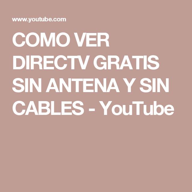 Como Ver Directv Gratis Sin Antena Y Sin Cables Youtube Youtube Free Energy Cable Internet
