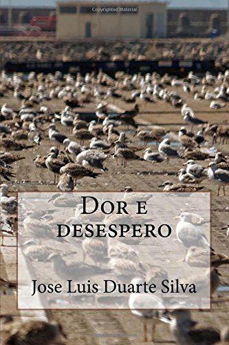 Dor e desespero by Jose Luis Duarte Silva http://www.amazon.co.uk/dp/1519747896/ref=cm_sw_r_pi_dp_3na4wb04VE29M