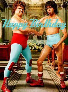 Happy Birthday Nacho Libre Photo Happy Birthday Funny Birthday Wishes Happy Birthday Wishes