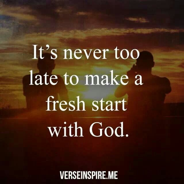 It S Never Too Late To Make A Fresh Start With God With Images