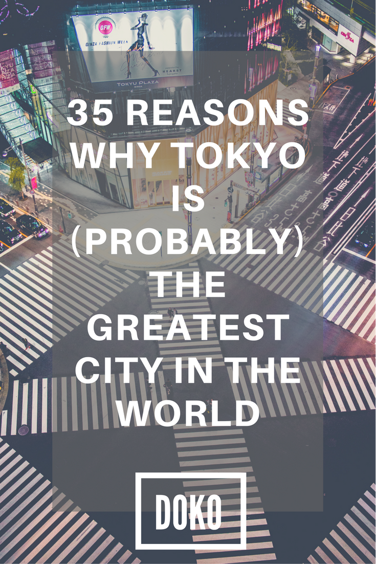 Tokyo One Of My Favourite Cities On Earth Here S A Great List Of Why Japan S Capital City Beats Out The Rest 35 Reasons Why Tokyo Best Cities Favorite City