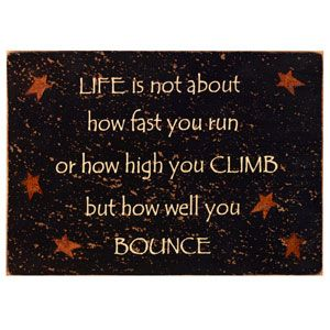 Life is about how well you bounce.